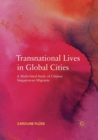 Image for Transnational Lives in Global Cities : A Multi-Sited Study of Chinese Singaporean Migrants