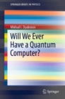 Image for Will We Ever Have a Quantum Computer?