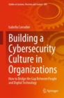 Image for Building a Cybersecurity Culture in Organizations : How to Bridge the Gap Between People and Digital Technology