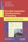 Image for Reversible Computation: Extending Horizons of Computing : Selected Results of the COST Action IC1405