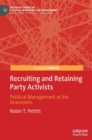 Image for Recruiting and retaining party activists  : political management at the grassroots