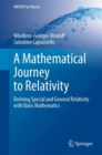 Image for A Mathematical Journey to Relativity : Deriving Special and General Relativity with Basic Mathematics