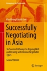 Image for Successfully Negotiating in Asia: 36 Success Pathways to Arguing Well and Dealing With Various Negotiator Types