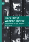Image for Black British women's theatre  : intersectionality, archives, aesthetics