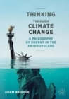 Image for Thinking through climate change  : a philosophy of energy in the anthropocene