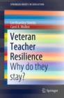 Image for Veteran Teacher Resilience : Why do they stay?