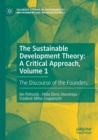 Image for The sustainable development theory  : a critical approachVolume 1,: The discourse of the founders