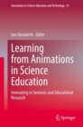 Image for Learning from Animations in Science Education : Innovating in Semiotic and Educational Research