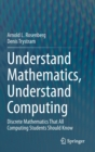 Image for Understand Mathematics, Understand Computing : Discrete Mathematics That All Computing Students Should Know