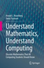 Image for Understand Mathematics, Understand Computing: Discrete Mathematics That All Computing Students Should Know