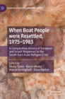 Image for When Boat People were Resettled, 1975-1983 : A Comparative History of European and Israeli Responses to the South-East Asian Refugee Crisis