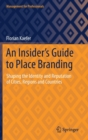 Image for An Insider's Guide to Place Branding : Shaping the Identity and Reputation of Cities, Regions and Countries