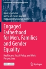 Image for Engaged Fatherhood for Men, Families and Gender Equality : Healthcare, Social Policy, and Work Perspectives