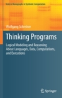 Image for Thinking Programs : Logical Modeling and Reasoning About Languages, Data, Computations, and Executions