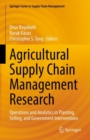 Image for Agricultural Supply Chain Management Research : Operations and Analytics in Planting, Selling, and Government Interventions