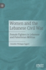 Image for Women and the Lebanese Civil War  : female fighters in Lebanese and Palestinian militias
