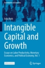Image for Intangible Capital and Growth : Essays on Labor Productivity, Monetary Economics, and Political Economy, Vol. 1