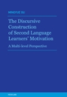 Image for The discursive construction of second language learners' motivation  : a multi-level perspective