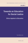 Image for Towards an Education for Social Justice : Ethics Applied to Education