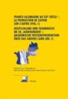 Image for France-Allemagne Au XX E Siecle - La Production de Savoir Sur l'Autre (Vol. 1)- Deutschland Und Frankreich Im 20. Jahrhundert - Akademische Wissensproduktion UEber Das Andere Land (Bd. 1) : Volume 1.