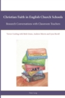 Image for Christian Faith in English Church Schools : Research Conversations with Classroom Teachers