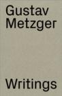 Image for Gustav Metzger : Writings 1953-2016