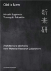 Image for Old is new  : architectural works by new material research laboratory