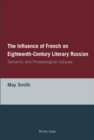 Image for The Influence of French on Eighteenth-Century Literary Russian : Semantic and Phraseological Calques