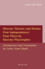 Image for Slovene Theatre and Drama Post Independence: Four Plays by Slovene Playwrights