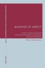 Image for Building up aspect  : a study of aspect and related categories in Bulgarian with parallels in English and French