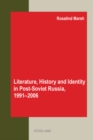 Image for Literature, history and identity in post-Soviet Russia, 1991-2006