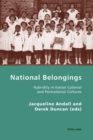 Image for National belongings  : hybridity in Italian colonial and postcolonial cultures
