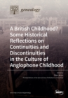 Image for A British Childhood? Some Historical Reflections on Continuities and Discontinuities in the Culture of Anglophone Childhood