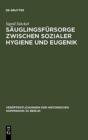 Image for S uglingsf rsorge Zwischen Sozialer Hygiene Und Eugenik : Das Beispiel Berlins Im Kaiserreich Und in Der Weimarer Republik