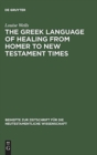Image for The Greek Language of Healing from Homer to New Testament Times