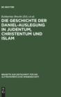 Image for Die Geschichte der Daniel-Auslegung in Judentum, Christentum und Islam : Studien zur Kommentierung des Danielbuches in Literatur und Kunst