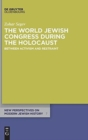 Image for The World Jewish Congress during the Holocaust : Between Activism and Restraint