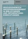 Image for Praxishandbuch Prozessmanagement in Bibliotheken und Informationseinrichtungen