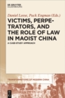 Image for Victims, Perpetrators, and the Role of Law in Maoist China: A Case-Study Approach : 1