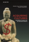 Image for Acquiring Cultures : Histories of World Art on Western Markets