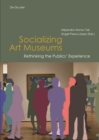 Image for Socializing Art Museums : Rethinking the Publics' Experience