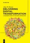 Image for Delivering digital transformation  : a manager's guide to the digital revolution