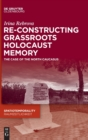 Image for Re-Constructing Grassroots Holocaust Memory : The Case of the North Caucasus