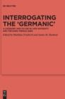 Image for Interrogating the 'Germanic' : A Category and its Use in Late Antiquity and the Early Middle Ages