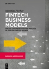 Image for Fintech Business Models: Applied Canvas Method and Analysis of Venture Capital Rounds