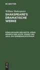 Image for K nig Richard Der Dritte. K nig Heinrich Der Achte. Romeo Und Julia. Ein Sommernachtstraum