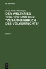 """Image for Ernst Muller-Meiningen: Der Weltkrieg 1914-1917 und der """"Zusammenbruch des Volkerrechts"""". Band 1"""