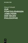 Image for Zur funfzigjahrigen Jubelfeier der neuen Philosophie: Aphorismen uber den Geist der Philosophie seit Kant, so wie uber die Idee der Logik oder Wissenschaftslehre