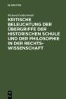 Image for Kritische Beleuchtung der Ubergriffe der historischen Schule und der Philosophie in der Rechtswissenschaft