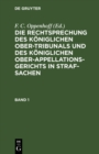 Image for Die Rechtsprechung des Koniglichen Ober-Tribunals und des Koniglichen Ober-Appellations-Gerichts in Straf-Sachen. Band 1
